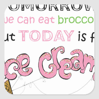 Today Is For Ice Cream Quote Square Sticker