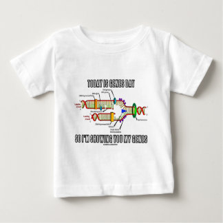 Today Is Genes Day So I'm Showing You My Genes Baby T-Shirt