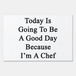 Today Is Going To Be A Good Day Because I'm A Chef Yard Sign