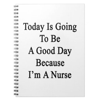 Today Is Going To Be A Good Day Because I'm A Nurs Spiral Note Books