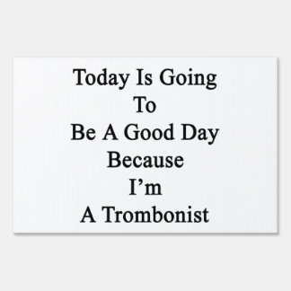 Today Is Going To Be A Good Day Because I'm A Trom Signs