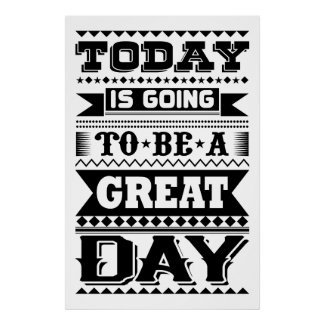 Today Is Going To Be A Great Day (Motivational) Poster