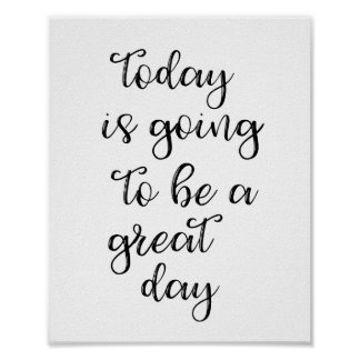 Today Is Going To Be A Great Day Poster