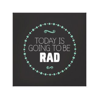 Today Is Going to Be Rad Wrapped Canvas – Black