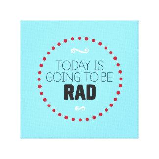 Today Is Going to Be Rad Wrapped Canvas – Blue