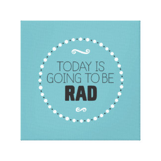 Today Is Going to Be Rad Wrapped Canvas – Editable