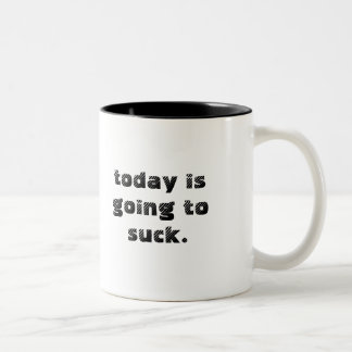 today is going to suck. mugs