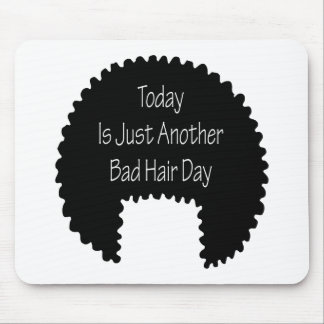Today Is Just Another Bad Hair Day Mouse Pad
