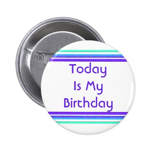 Today is My Birthday Buttons