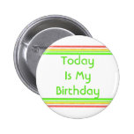 Today is My Birthday Pinback Button
