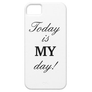 """""""Today is MY day!"""" iPhone 5/5s Case"""