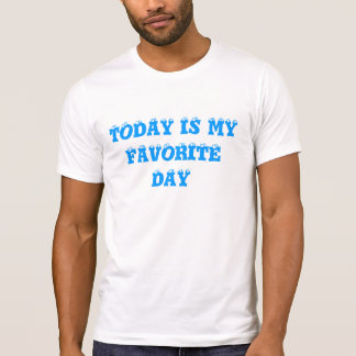 today is my favorite day tshirts