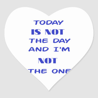 Today Is Not The Day and I am not the One Heart Sticker