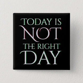 Today is Not the Right Day Go Away Button