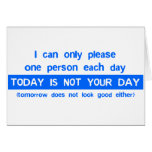 Today Is Not Your Day - Bad Day Funny Humor Comedy Greeting Cards