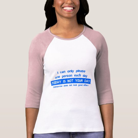 Today Is Not Your Day - Bad Day Funny Humor Comedy T-Shirt