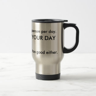 Today is not your day... 15 oz stainless steel travel mug