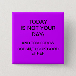 """""""Today is not your day"""" Pinback Button"""