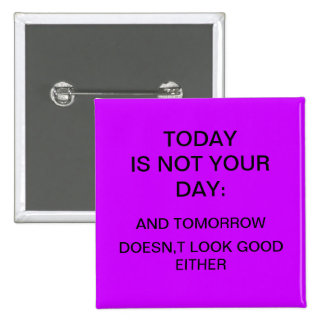 """Today is not your day"" Pinback Button"