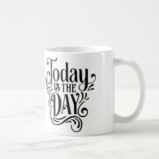 Today is the Day - Coffee Mug