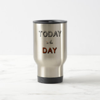 today is the day, inspirational word art 15 oz stainless steel travel mug