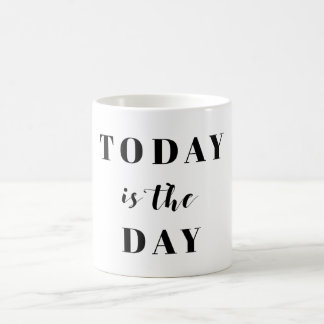 Today is the Day Mug