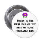 today-is-the-first-day-of-the-rest-of-your pinback button