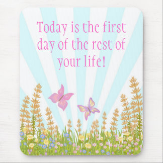 Today is the first day of the rest of your life mouse pad