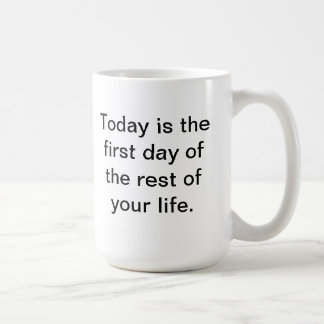 Today is the first day of the rest of your life. basic white mug
