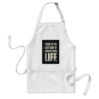 Today is the last day of some of your life adult apron