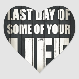 Today is the last day of some of your life heart sticker