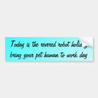 Today is the revered robot holiday  ... car bumper sticker