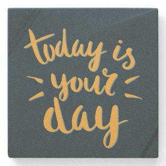 """Today is your day!"" Inspirational Stone Coasters"