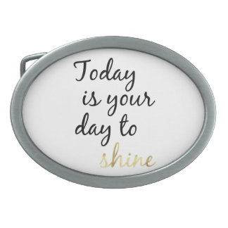Today is Your Day to Shine Belt Buckle