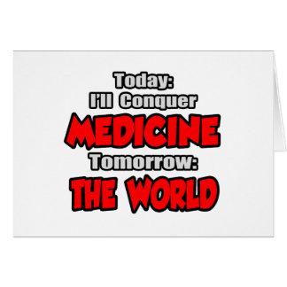 Today Medicine Tomorrow The World Card
