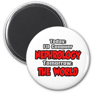Today Nephrology...Tomorrow, The World 2 Inch Round Magnet