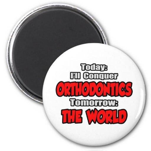 Today Orthodontics...Tomorrow, The World Fridge Magnet