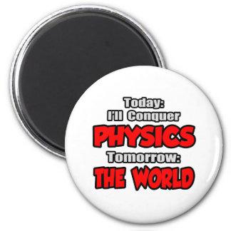Today Physics...Tomorrow, The World Refrigerator Magnet