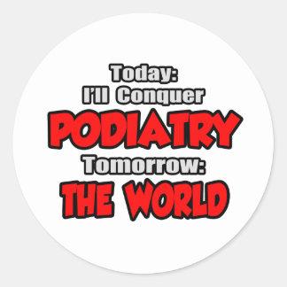 Today Podiatry...Tomorrow, The World Classic Round Sticker