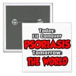Today Psoriasis .. Tomorrow, The World Button