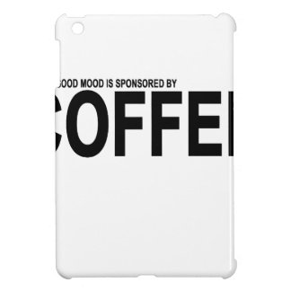 TODAY'S GOOD MOOD IS SPONSORED BY COFFEE.png Cover For The iPad Mini
