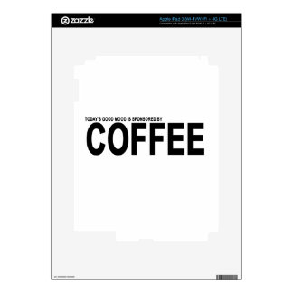 TODAY'S GOOD MOOD IS SPONSORED BY COFFEE.png Skins For iPad 3