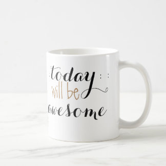 Today Will Be Awesome quote Coffee Mug