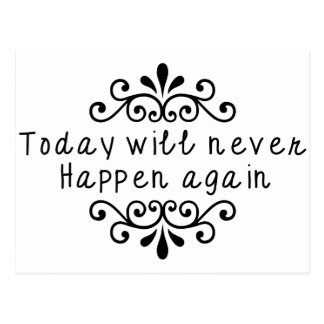 Today Will Never Happen Again Postcard