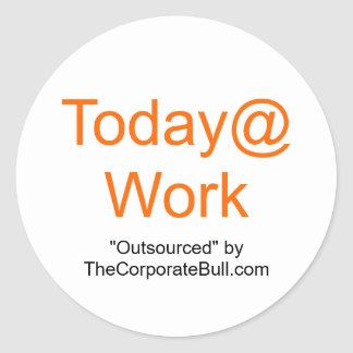 """Today@Work, """"Outsourced"""" by TheCorporateBull.com Classic Round Sticker"""