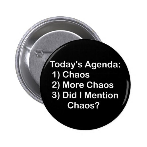 Today's Agenda: Chaos Pinback Buttons