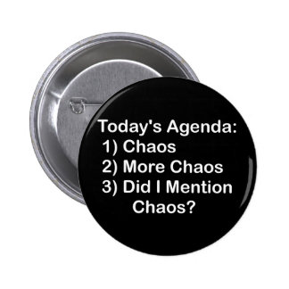 Today's Agenda: Chaos Pinback Button