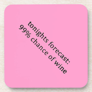 TODAYS FORECAST 99 CHANCE OF WINE FUNNY HUMOR SAY DRINK COASTERS