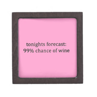 TODAYS FORECAST 99% CHANCE OF WINE FUNNY HUMOR SAY PREMIUM KEEPSAKE BOX