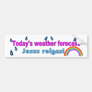 Today's forecast Jesus reigns Bumper Sticker